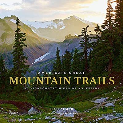 America's Great Mountain Trails: 100 Highcountry Hikes of a Lifetime by Rizzoli