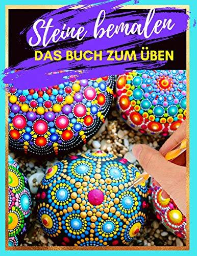 Steine bemalen das Buch zum Üben: Steine kreativ bemalen mit verschiedenen Vorlagen und Schablonen zum Ausmalen | Steine bemalen Mandala