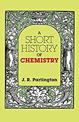A Short History of Chemistry: Third Edition (Dover Books on Chemistry): J. R. Partington, Chemistry