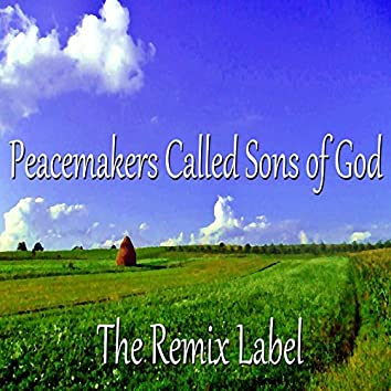 Peacemakers Called Sons of God (Organic Chillout Meets Progressive Ambient Music Mix)