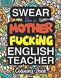 Swear Like A Mother Fucking English Teacher: A Sweary Adult Coloring Book For Swearing Like An English Teacher: English Teacher Gifts | Presents For English Teachers
