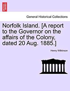Norfolk Island. [A report to the Governor on the affairs of the Colony, dated 20 Aug. 1885.]