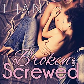 Broken and Screwed     Broken and Screwed, Book 1              By:                                                                                                                                 Tijan                               Narrated by:                                                                                                                                 Jillian Macie                      Length: 7 hrs and 3 mins     259 ratings     Overall 4.3