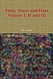 Tints, Tones and Hues Volume I, II and III