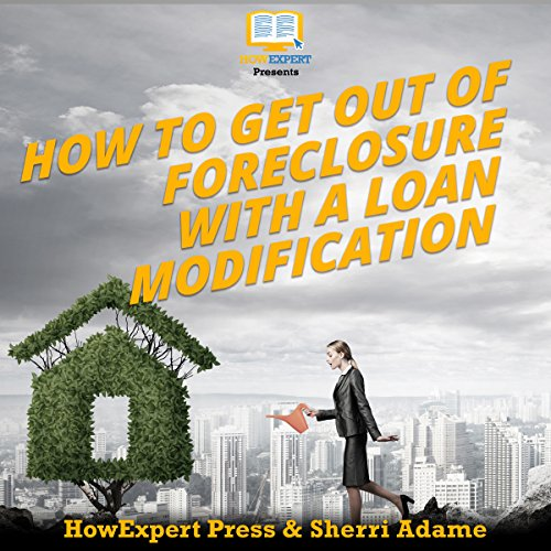 How to Get Out of Foreclosure with a Loan Modification audiobook cover art