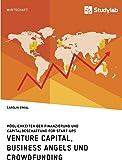 Venture Capital, Business Angels und Crowdfunding. M�glichkeiten der Finanzierung und Kapitalbeschaffung f�r Start-ups