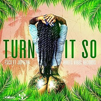 Turn It So