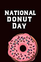 National Donut Day: June 3rd Celebrate Sweet Treats Gift Journal: This is a Blank Lined Diary that makes a perfect National Donut Day gift for men or ... pages, a convenient size to write things in.