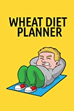Wheat Diet Planner: Your Own Personalized Weight Loss Planning Log Book & Success Story Journal To Fast Track & Maximize Your Progress - Tracking & ... Wheat Diet Results Without Procrastination