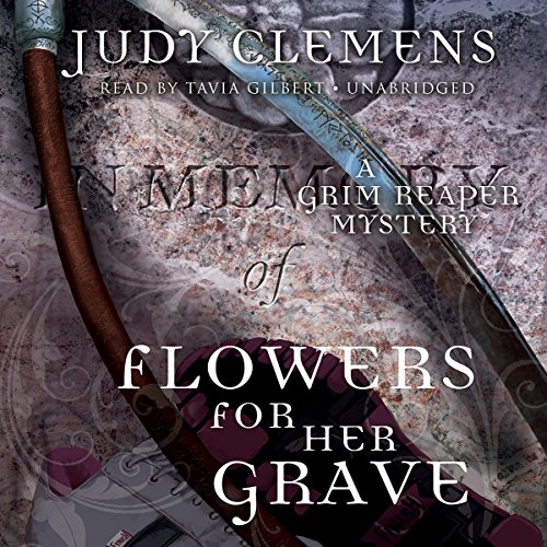 Flowers for Her Grave     The Grim Reaper Mysteries, Book 3              By:                                                                                                                                 Judy Clemens                               Narrated by:                                                                                                                                 Tavia Gilbert                      Length: 8 hrs and 50 mins     42 ratings     Overall 4.2