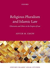 Religious Pluralism and Islamic Law: Dhimmis And Others In The Empire Of Law (Oxford Islamic Legal Studies)