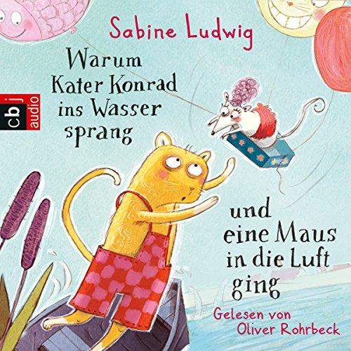 Warum Kater Konrad ins Wasser sprang und eine Maus in die Luft ging cover art