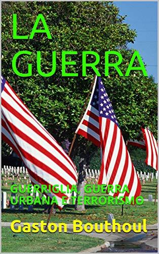 LA GUERRA: GUERRIGLIA, GUERRA URBANA E TERRORISMO (Italian Edition)