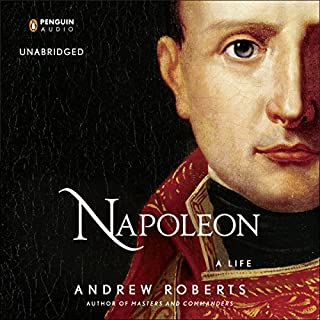 Napoleon     A Life              By:                                                                                                                                 Andrew Roberts                               Narrated by:                                                                                                                                 John Lee                      Length: 32 hrs and 56 mins     3,610 ratings     Overall 4.5