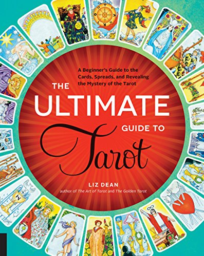 The Ultimate Guide to Tarot: A Beginner's Guide to the Cards, Spreads, and Revealing the Mystery of the Tarot (The Ultimate Guide to...) (English Edition)