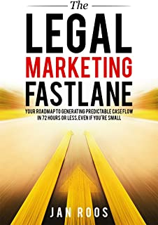 The Legal Marketing Fastlane: Your Roadmap to Generating Real Leads in 72 Hours or Less, Even If You`re Small