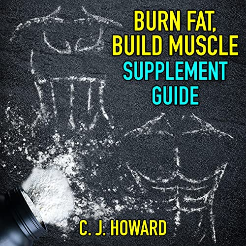 Burn Fat, Build Muscle: Supplement Guide Audiobook By C. J. Howard cover art