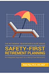 Safety-First Retirement Planning: An Integrated Approach for a Worry-Free Retirement (The Retirement Researcher Guide Series) Kindle Edition