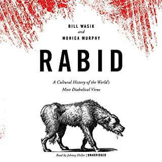 Rabid     A Cultural History of the World's Most Diabolical Virus              By:                                                                                                                                 Bill Wasik,                                                                                        Monica Murphy                               Narrated by:                                                                                                                                 Johnny Heller                      Length: 8 hrs and 8 mins     1,325 ratings     Overall 3.9