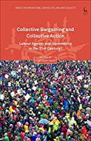 Collective Bargaining and Collective Action: Labour Agency and Governance in the 21st Century? (Oñati International Series in Law and Society)