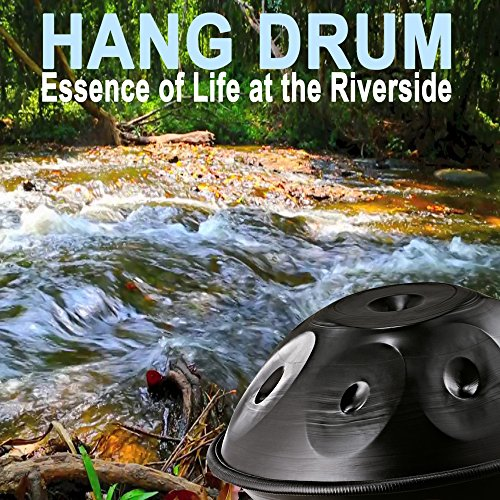 Hang Drum Essence of Life at the Riverside - Spiritual Heal, Healing Music for Meditation, Stress Relief, Yoga & Spa