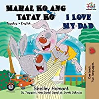 Mahal Ko ang Tatay Ko I Love My Dad: Tagalog English Bilingual Book (Tagalog English Bilingual Collection)