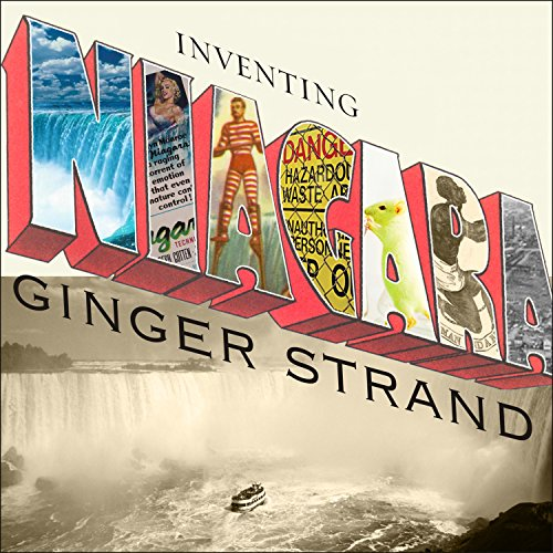 Inventing Niagara     Beauty, Power, and Lies              By:                                                                                                                                 Ginger Strand                               Narrated by:                                                                                                                                 Karen White                      Length: 13 hrs and 10 mins     20 ratings     Overall 4.0