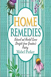Home Remedies: Natural and Herbal Cures Straight from Grandmas Pantry