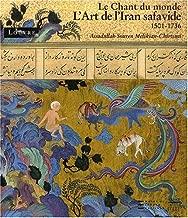 Art De l'Iran Safavide 1501-1736: Le Chant du Monde