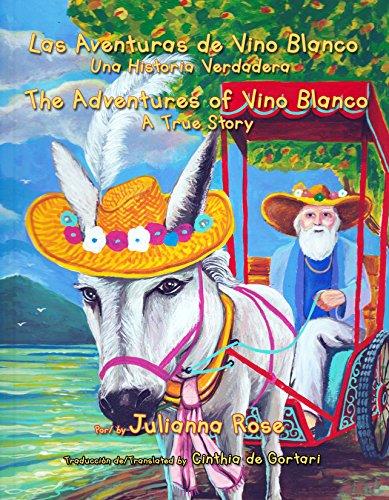 Los Aventuras de Vino Blanco - The Adventures of Vino Blanco: Un Historia Verdadera - A True Story (English Edition)