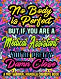 Nobody Is Perfect But If You Are A Medical Assistant You're Pretty Damn Close A Motivational Mandala Coloring Book: Motivational Quote with Mandala ... Book, 50 Designs(102 pages), 8.5x11 Dimension