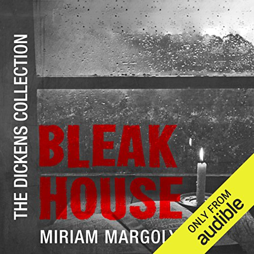 Bleak House     The Dickens Collection: An Audible Exclusive Series              Written by:                                                                                                                                 Charles Dickens                               Narrated by:                                                                                                                                 Miriam Margolyes                      Length: 43 hrs and 12 mins     Not rated yet     Overall 0.0