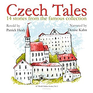 Czech Tales     14 Stories from the Famous Collection (417 World Children Stories)              By:                                                                                                                                 Patrick Healy                               Narrated by:                                                                                                                                 Denise Kahn                      Length: 4 hrs and 41 mins     3 ratings     Overall 5.0