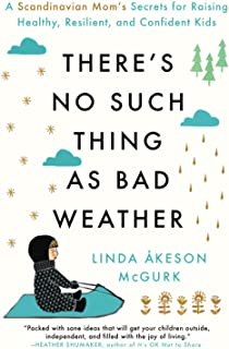 There's No Such Thing as Bad Weather: A Scandinavian Mom's Secrets for Raising Healthy, Resilient, and Confident Kids (fro...