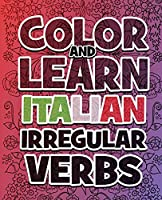 Color AND LEARN ITALIAN Irregular Verbs - ALL You Need is Verbs: Learn Italian in a simple way. Color mandalas and irregular verbs. Coloring Book
