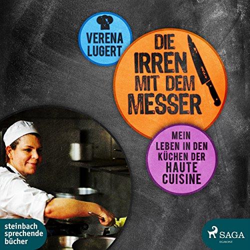 Die Irren mit dem Messer: Mein Leben in den Küchen der Haute Cuisine audiobook cover art