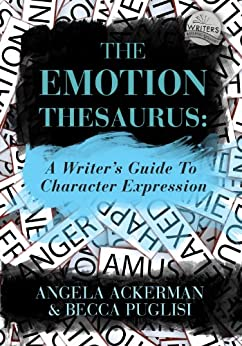 The Emotion Thesaurus: A Writer's Guide to Character Expression by [Angela Ackerman, Becca Puglisi]