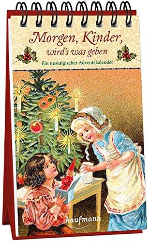 Morgen, Kinder, wird's was geben. Ein nostalgischer Adventskalender (Adventskalender für Erwachsene / Nostalgie-Aufstell-Buch)