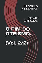 O FIM DO ATEÍSMO.: DEBATE AGRESSIVO. (Portuguese Edition)