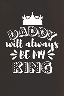Daddy Will Always Be My King: My Dad Hero (6x9 Father Journal)