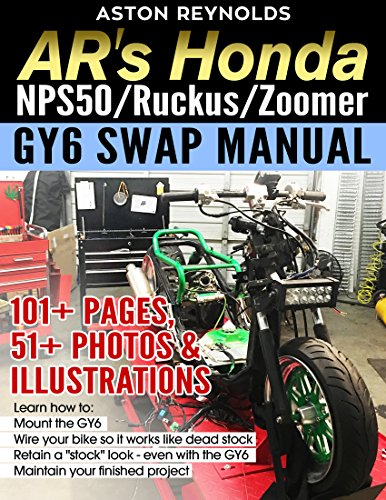 AR's Honda NPS50/Ruckus/Zoomer GY6 Swap Manual: 101+ Pages, 51+ Photos & Illustrations (English Edition)