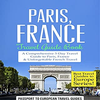 Paris, France: Travel Guide Book: A Comprehensive 5-Day Travel Guide to Paris, France & Unforgettable French Travel audiobook cover art
