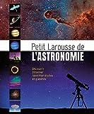 Petit Larousse de l'astronomie - Larousse - 11/03/2015