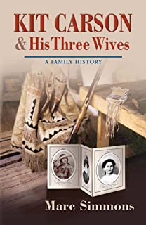 Kit Carson and His Three Wives: A Family History (Calvin P. Horn Lectures in Western History and Culture Series)