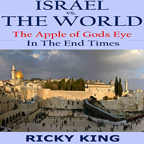 Israel vs. The World: The Apple of God's Eye in the End Times audiobook cover art