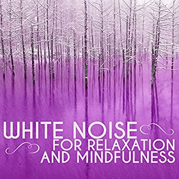White Noise for Relaxation and Mindfulness