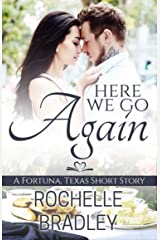 Here We Go Again: a Second Chance Romance (The Fortuna, Texas Series) Kindle Edition