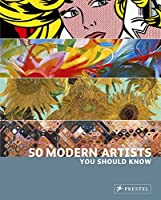 50 Modern Artists You Should Know (50 You Should Know)