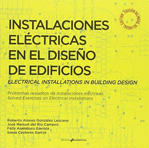 Instalaciones eléctricas en el diseño de edificios. Electrical Installations in Building Design: Problemas resueltos de instalaciones eléctricas. ... on Electrical Installations (ARQUITECTURA)