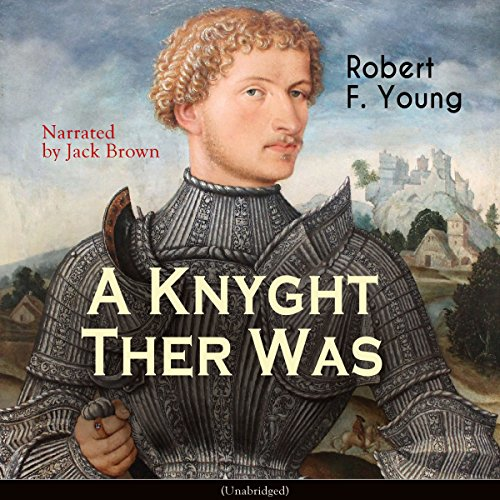 A Knyght Ther Was                   By:                                                                                                                                 Robert F. Young                               Narrated by:                                                                                                                                 Jack Brown                      Length: 2 hrs and 17 mins     Not rated yet     Overall 0.0